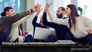 Managing Employee Performance to Increase Productivity